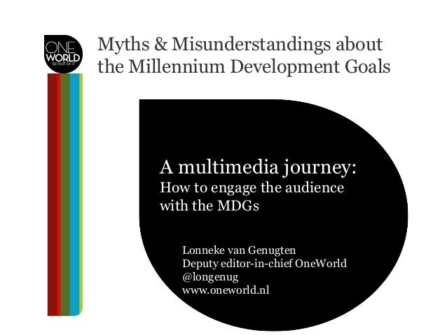 Myths & Misunderstandings about the Millennium Development Goals A multimedia journey: how to engage the audience?A multim...