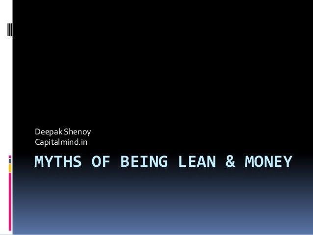 MYTHS OF BEING LEAN & MONEYDeepak ShenoyCapitalmind.in