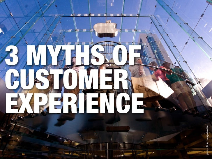 3 MYTHS OFCUSTOMEREXPERIENCE             photo: flickr markjsebastian