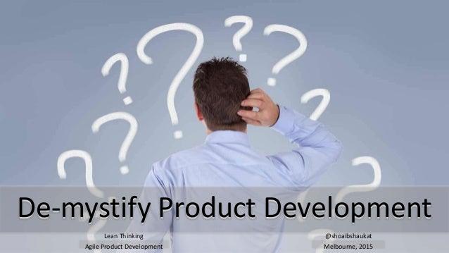 De-mystify Product Development @shoaibshaukat Melbourne, 2015 Lean Thinking Agile Product Development