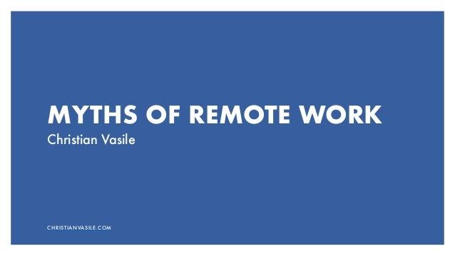 MYTHS OF REMOTE WORK Christian Vasile CHRISTIANVASILE.COM
