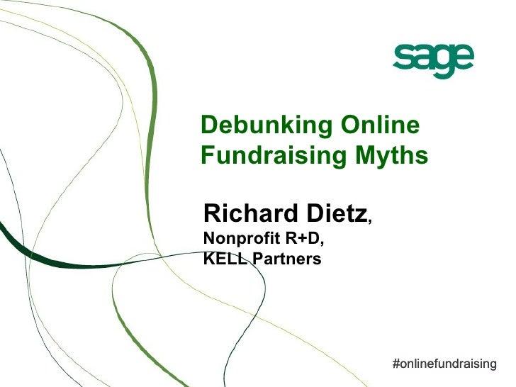 Debunking Online Fundraising Myths Richard Dietz ,  Nonprofit R+D, KELL Partners #onlinefundraising