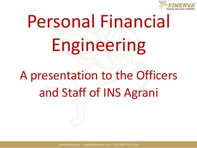 www.finerva.com | support@finerva.com | +91-9787-11-11-66 Personal Financial Engineering A presentation to the Officers an...