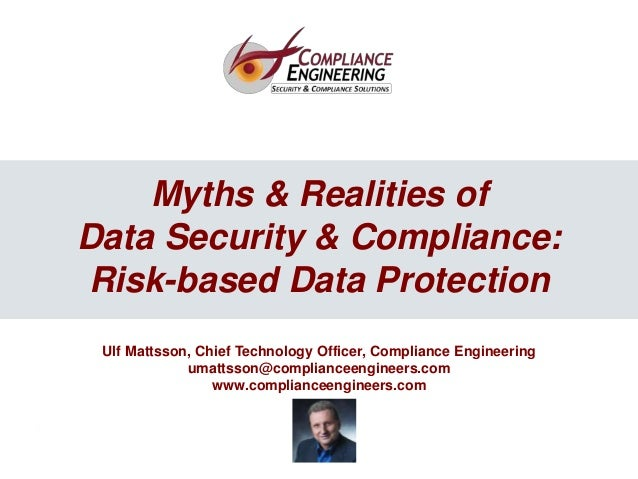 1 1 Myths & Realities of Data Security & Compliance: Risk-based Data Protection Ulf Mattsson, Chief Technology Officer, Co...