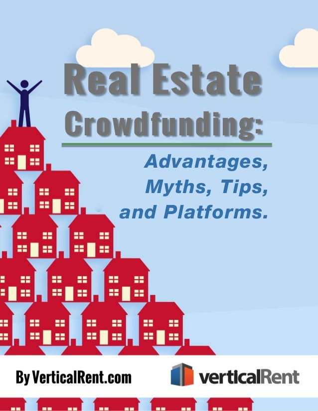 Real Estate Crowdfunding: Advantages, Myths, Tips, and Platforms I Advantages, Myths, Tips, and Platforms. Crowdfunding: R...