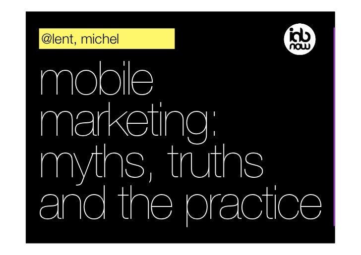 @lent, michelmobilemarketing:myths, truthsand the practice