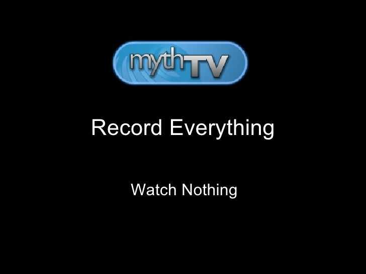 Record Everything Watch Nothing