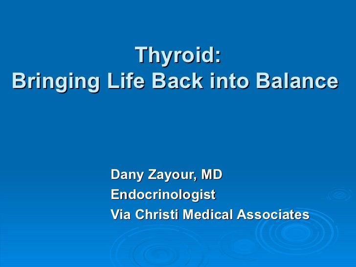 Thyroid: Bringing Life Back into Balance   Dany Zayour, MD Endocrinologist Via Christi Medical Associates