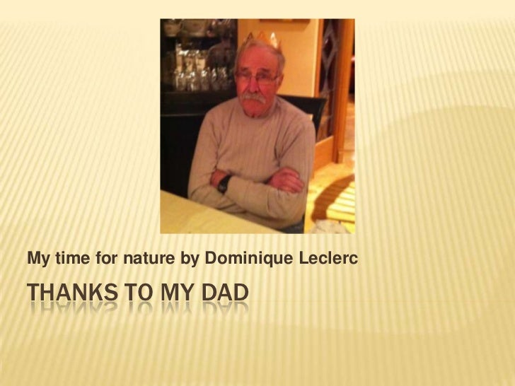 My time for nature by Dominique LeclercTHANKS TO MY DAD