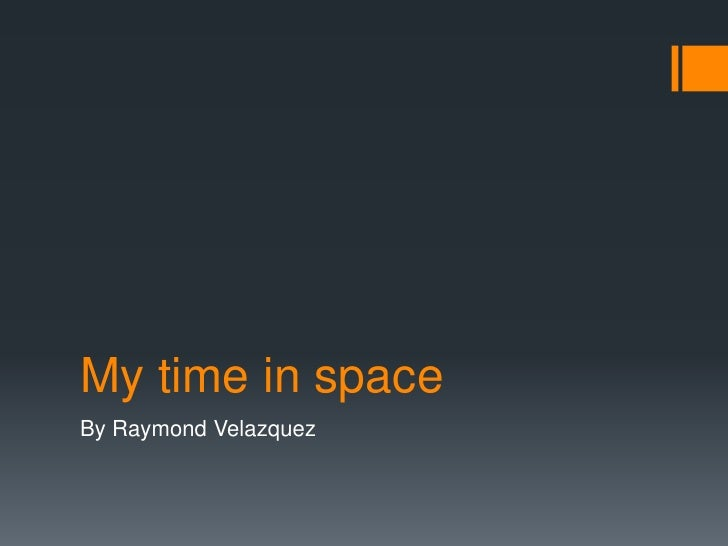 My time in space<br />By Raymond Velazquez<br />