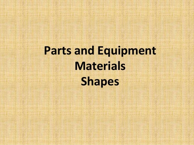 Parts and Equipment Materials Shapes
