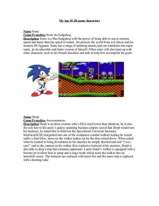 My top 10 2D game charactersName SonicGame/Franchise Sonic the hedgehogDescription Sonic is a blue hedgehog with the power...