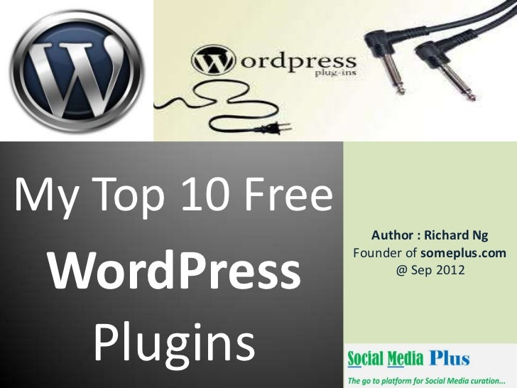 My Top 10 Free                    Author : Richard Ng WordPress                 Founder of someplus.com                   ...