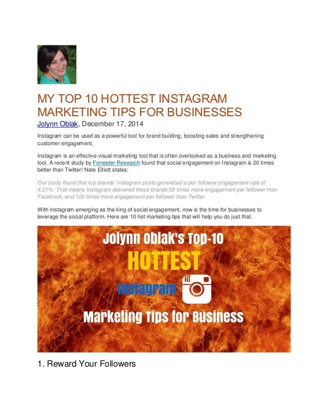 MY TOP 10 HOTTEST INSTAGRAM MARKETING TIPS FOR BUSINESSES Jolynn Oblak, December 17, 2014 Instagram can be used as a power...