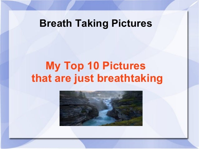 Breath Taking Pictures  My Top 10 Pictures that are just breathtaking