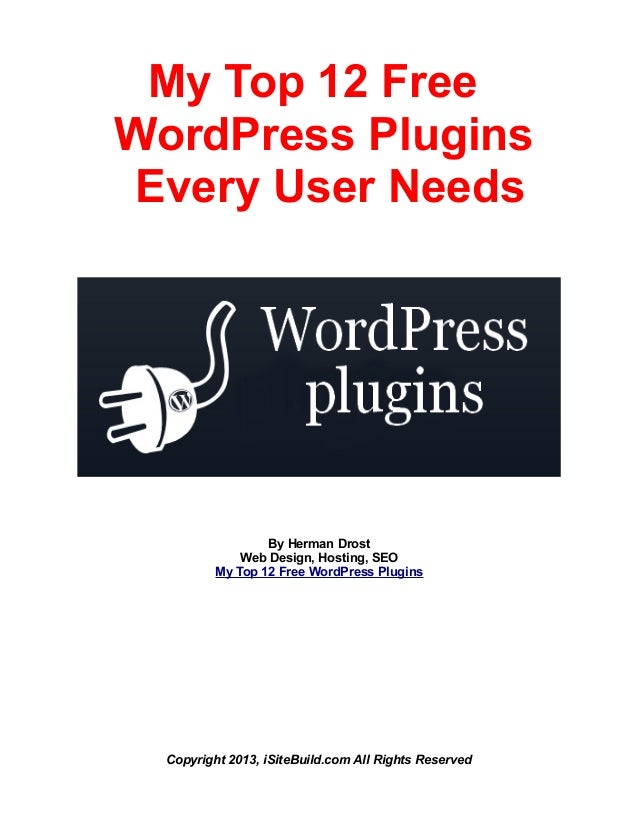 My Top 12 Free WordPress Plugins Every User Needs By Herman Drost Web Design, Hosting, SEO My Top 12 Free WordPress Plugin...