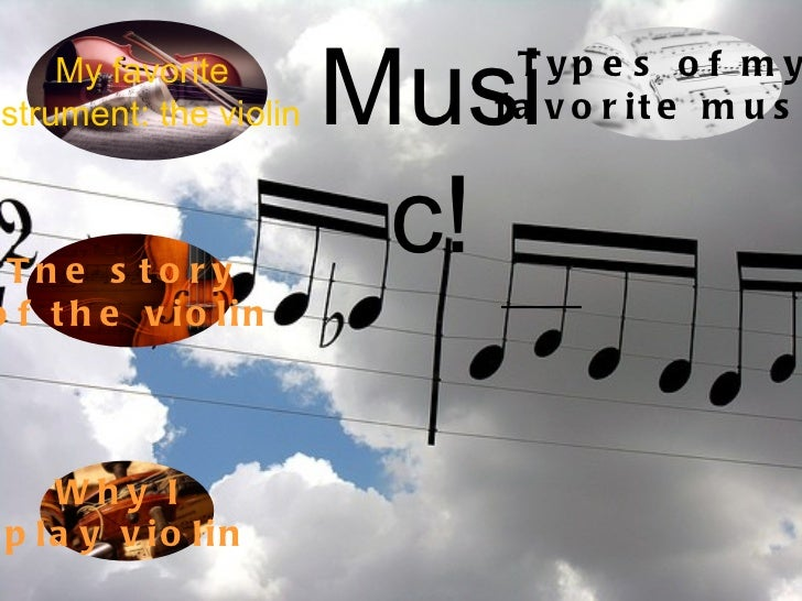 Music! Why I  play violin Tne story  of the violin My favorite  istrument: the violin Types of my  favorite music