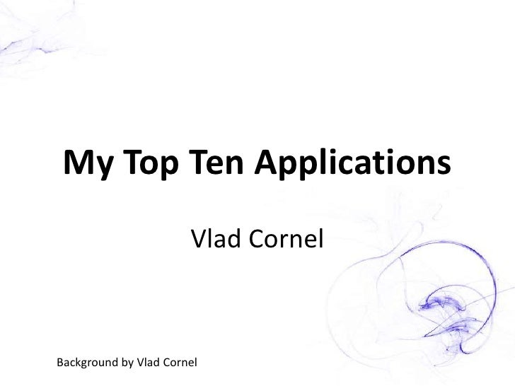My Top Ten Applications<br />Vlad Cornel<br />Background by Vlad Cornel<br />