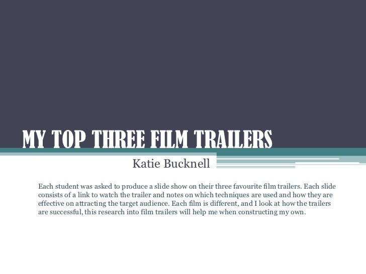 MY TOP THREE FILM TRAILERS                                Katie Bucknell Each student was asked to produce a slide show on...