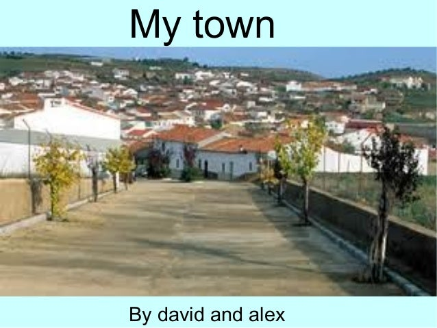 My townBy david and alex