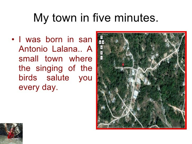 My town in five minutes. <ul><li>I was born in san Antonio Lalana.. A small town where the singing of the birds salute you...