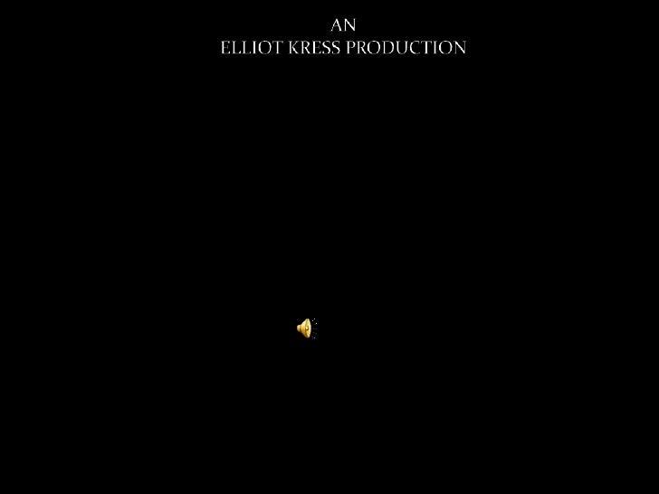 AN<br />ELLIOT KRESS PRODUCTION<br />