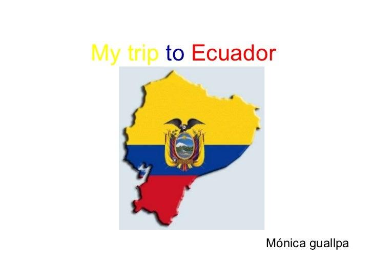 My trip  to   Ecuador   Mónica guallpa