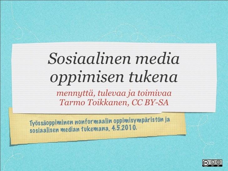 Sosiaalinen media         oppimisen tukena             mennyttä, tulevaa ja toimivaa             Tarmo Toikkanen, CC BY-SA...