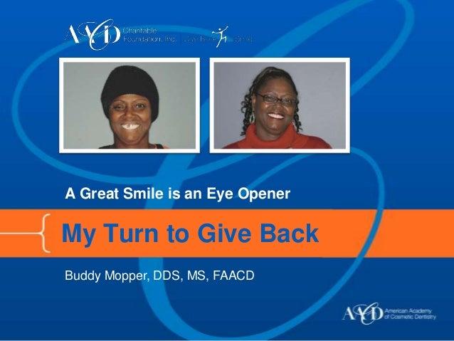 A Great Smile is an Eye OpenerMy Turn to Give BackBuddy Mopper, DDS, MS, FAACD