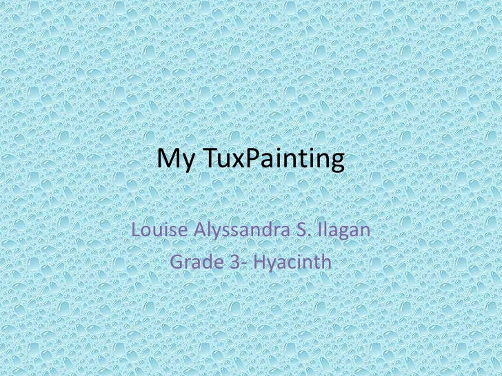 My TuxPainting<br />Louise Alyssandra S. Ilagan<br />Grade 3- Hyacinth<br />