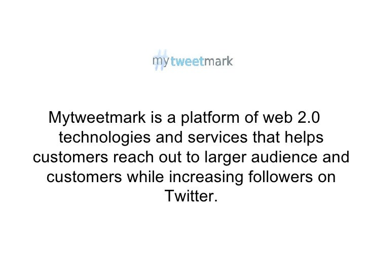 Mytweetmark is a platform of web 2.0 technologies and services that helps customers reach out to larger audience and custo...