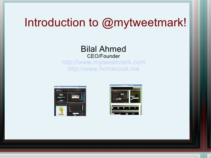 Introduction to @mytweetmark! Bilal Ahmed CEO/Founder http://www.mytweetmark.com http://www.homecook.me