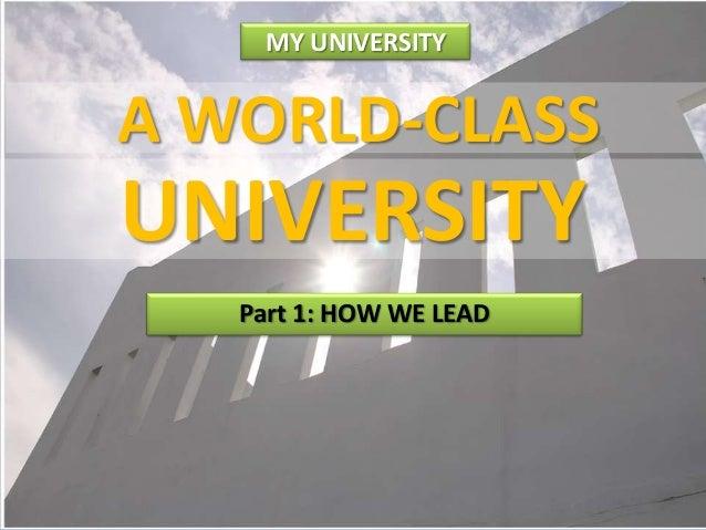 MY UNIVERSITY  A WORLD-CLASS  UNIVERSITY Part 1: HOW WE LEAD