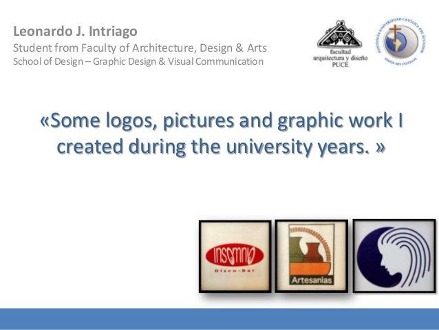 Leonardo J. IntriagoStudent from Faculty of Architecture, Design & ArtsSchool of Design – Graphic Design & Visual Communic...