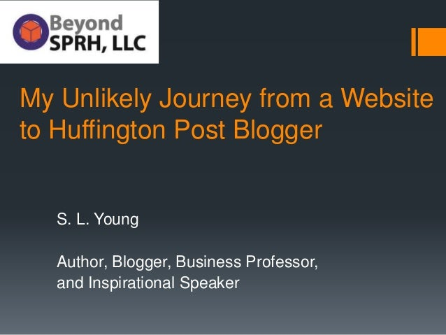 My Unlikely Journey from a Website to Huffington Post Blogger S. L. Young Author, Blogger, Business Professor, and Inspira...