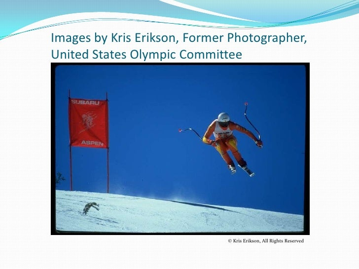 Images by Kris Erikson, Former Photographer, United States Olympic Committee                                   © Kris Erik...