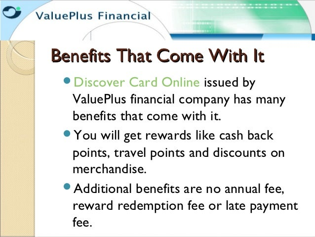 Benefits That Come With It Discover   Card Online issued by  ValuePlus financial company has many  benefits that come wit...