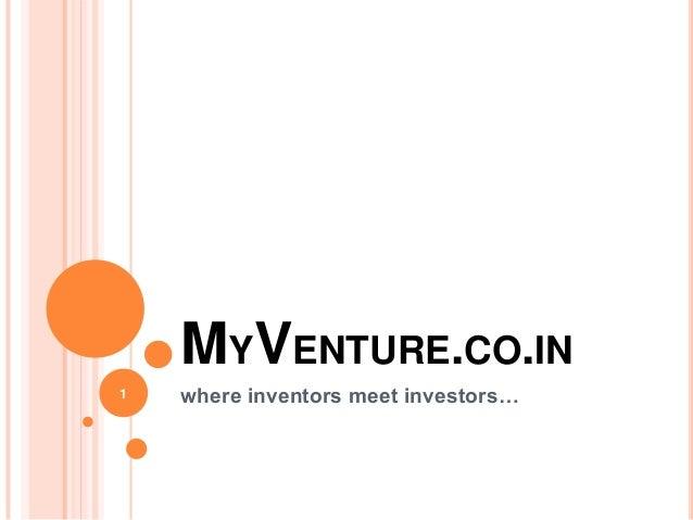 where inventors meet investors…MYVENTURE.CO.IN1