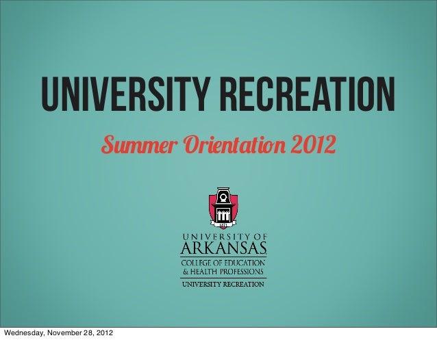 University Recreation                        Summer Orientation 2012Wednesday, November 28, 2012