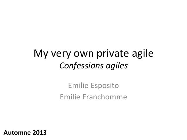 My very own private agile Confessions agiles Emilie Esposito Emilie Franchomme Automne 2013