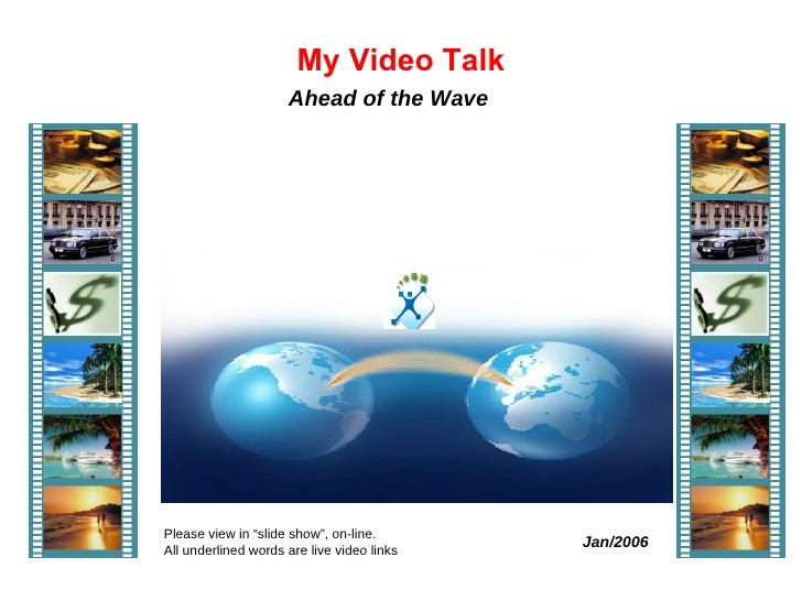 """My Video Talk Jan/2006 Ahead of the Wave  Please view in """"slide show"""", on-line.  All underlined words are live video links..."""