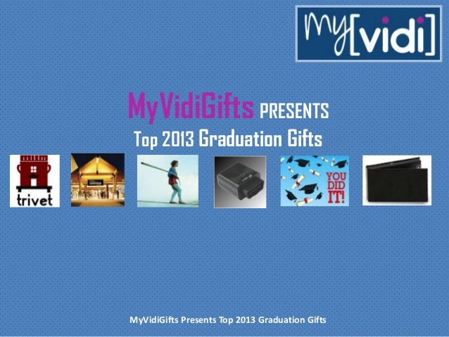 MyVidiGifts Presents Top 2013 Graduation GiftsMyVidiGifts PRESENTSTop 2013 Graduation Gifts