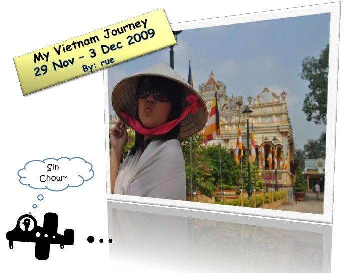 My Vietnam Journey<br />29 Nov – 3 Dec 2009<br />By: rue<br />Sin Chow~<br />