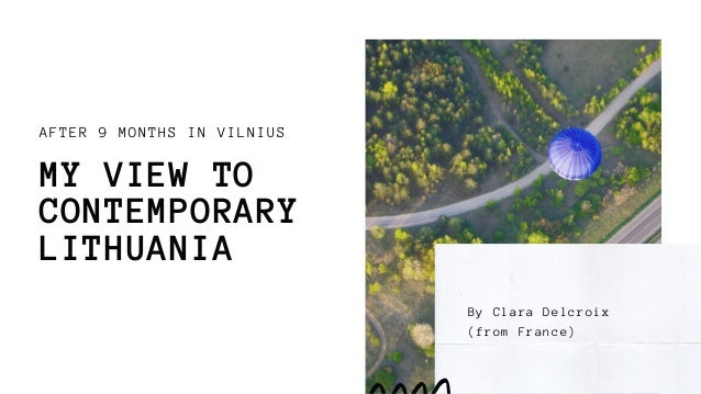AFTER 9 MONTHS IN VILNIUS MY VIEW TO CONTEMPORARY LITHUANIA By Clara Delcroix (from France)