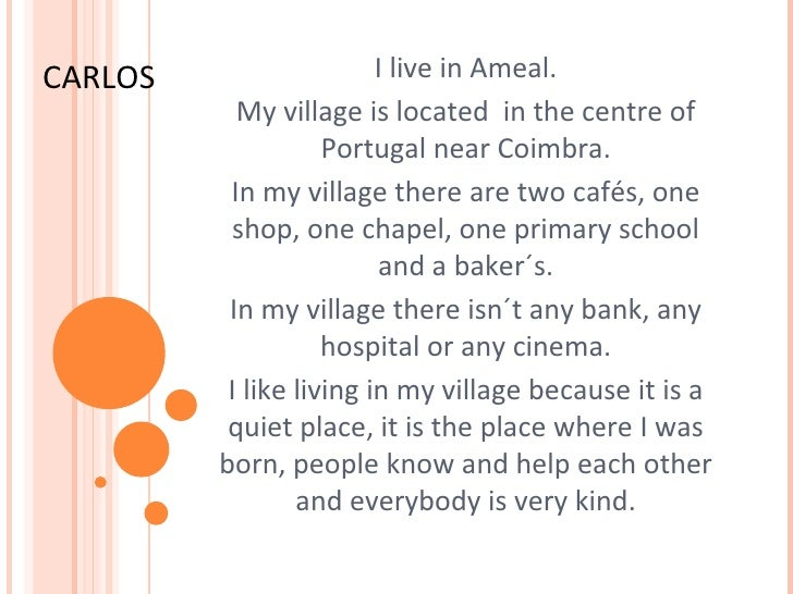I live in Ameal. My village is located  in the centre of Portugal near Coimbra. In my village there are two cafés, one sho...