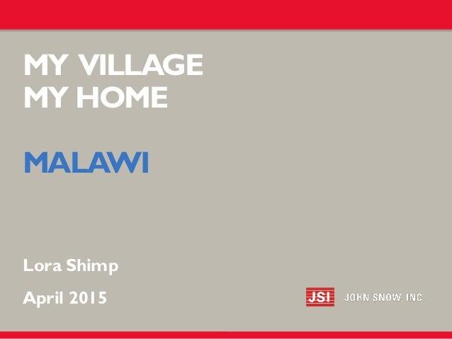 MY VILLAGE MY HOME MALAWI Lora Shimp April 2015