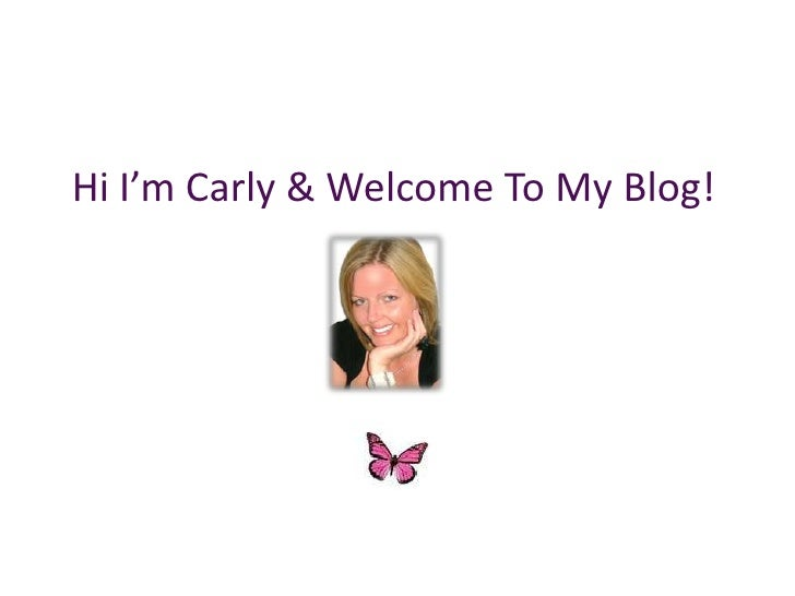 Hi I'm Carly& Welcome To My Blog!<br />