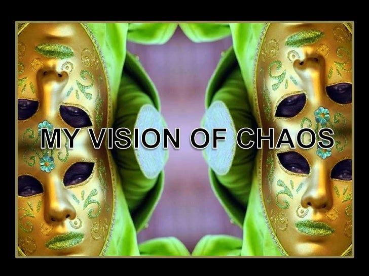 MY VISION OF CHAOS<br />
