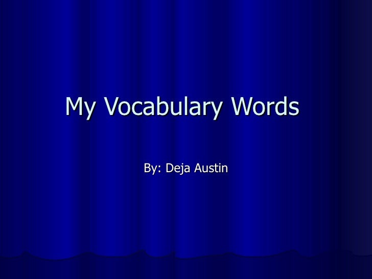 My Vocabulary Words  By: Deja Austin