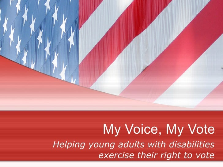My Voice, My Vote Helping young adults with disabilities           exercise their right to vote